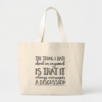 The thing I hate about an argument is that it Large Tote Bag