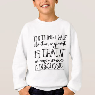 The thing I hate about an argument is that it Sweatshirt