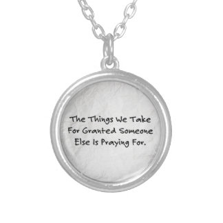"""""""The Things We Take For Granted..."""" Pendant"""