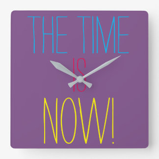 THE TIME IS NOW Colorful Motivational Quote Purple Square Wall Clock