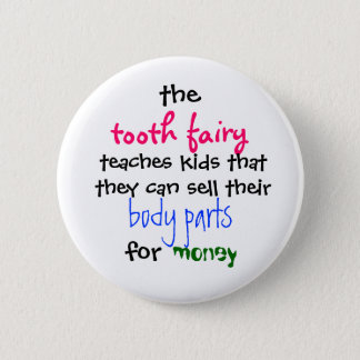 the, tooth fairy, teaches kids thatthey can sel... 2 inch round button