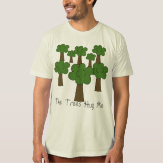 The Trees Hug Me T-Shirt