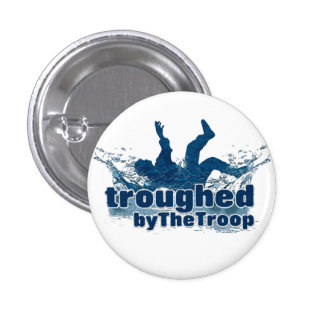 "The Troop 'Troughed by The Troop' badge 2.5"" 1 Inch Round Button"