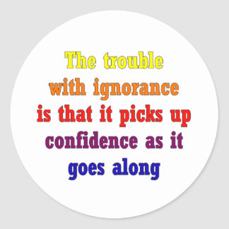 The trouble with ignorance is that round sticker