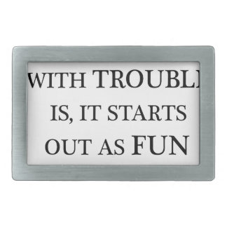 the trouble with trouble is it starts out as fun.p belt buckle