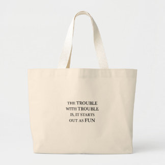 the trouble with trouble is it starts out as fun.p large tote bag