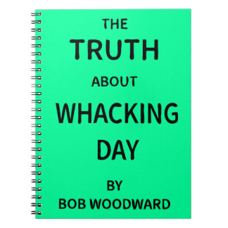 The Truth About Whacking Day by Bob Woodward Spiral Note Books