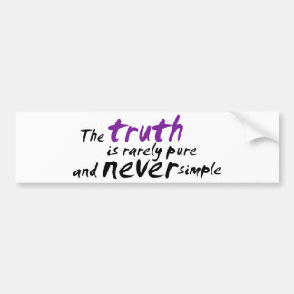 The Truth is Rarely Pure and Never Simple Bumper Sticker