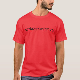 The turntable is a instrument T-Shirt