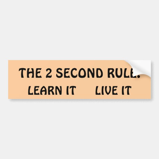 The Two Second rule Bumper Sticker