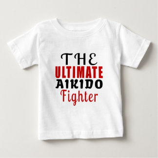 THE ULTIMATE AIKIDO FIGHTER BABY T-Shirt