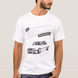 THE ULTIMATE DRIVING MACHINE, THE E30 BMW T-Shirt
