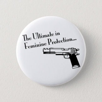 The Ultimate in Feminine Protection 2 Inch Round Button