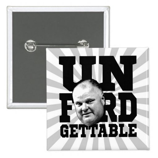 The Unforgettable Mayor Rob Ford of Toronto Buttons