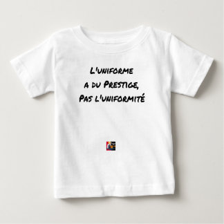 THE UNIFORM WITH PRESTIGE, NOT UNIFORMITY BABY T-Shirt