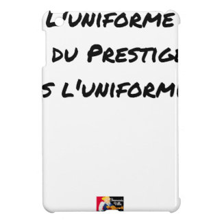 THE UNIFORM WITH PRESTIGE, NOT UNIFORMITY iPad MINI COVER