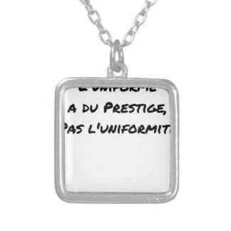 THE UNIFORM WITH PRESTIGE, NOT UNIFORMITY SILVER PLATED NECKLACE