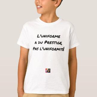 THE UNIFORM WITH PRESTIGE, NOT UNIFORMITY T-Shirt
