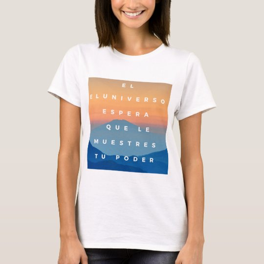 The universal hope that you show your power to him T-Shirt