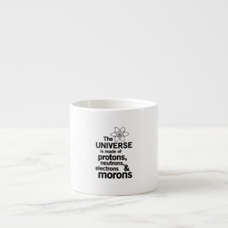 The Universe and Morons Espresso Cup