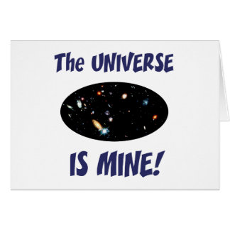 The Universe Is Mine Greeting Card