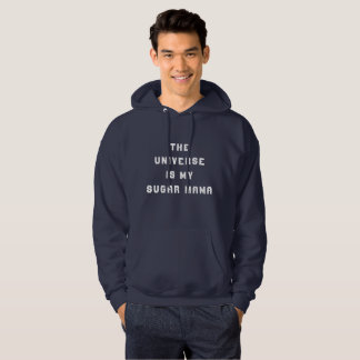 The Universe Is My Sugar Mama Hoodie