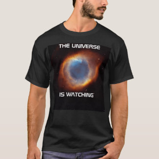 THE UNIVERSE IS WATCHING T-Shirt
