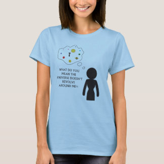 The Universe Revolves around me! T-Shirt