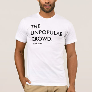 The Unpopular Crowd T-Shirt