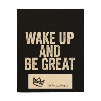 The Urban Angels Wake up and be Great Wall Plaque Wood Wall Art