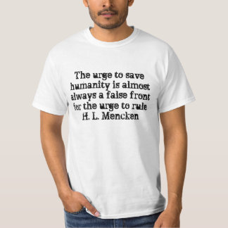 The urge to save humanity is almost always a fa... T-Shirt