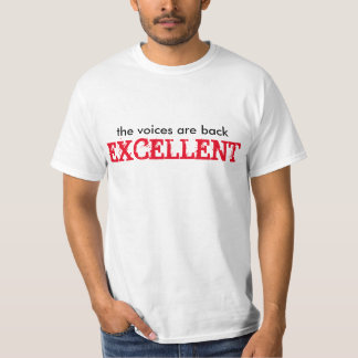 """""""The Voices Are Back Excellent"""" t-shirt"""
