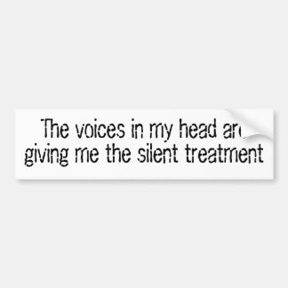 The voices in my head are giving me the silent tre car bumper sticker