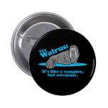 The Walrus Vampire Pinback Button
