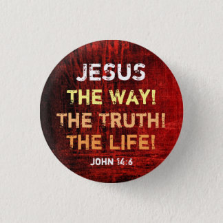 The Way The Truth The Life 1 Inch Round Button