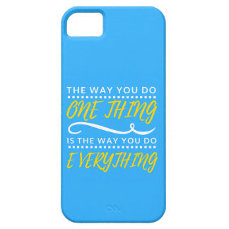 The way you do EVERYTHING phone case