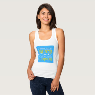 The way you do EVERYTHING vest Tank Top