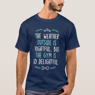 The Weather Outside Is Frightful But The Gym T-Shirt
