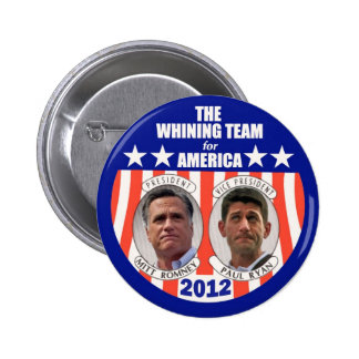 The Whining Team for America: Romney & Ryan 2 Inch Round Button