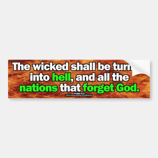 THE WICKED SHALL BE TURNED INTO HELL BUMPER STICKERS