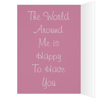 The World Around Me is Happy To Have You Greeting Card