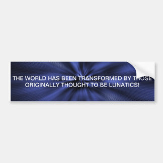 THE WORLD HAS BEEN TRANSFORMED BY THOSE ORIGINALLY BUMPER STICKER