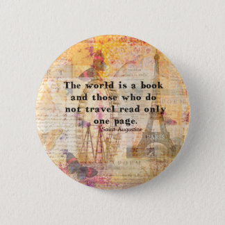 The world is a book and those who do not travel 2 inch round button