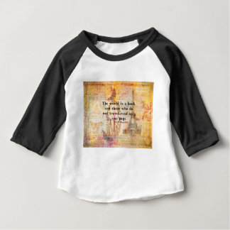 The world is a book and those who do not travel baby T-Shirt