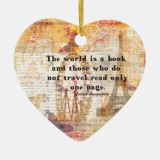 The world is a book and those who do not travel ceramic heart ornament