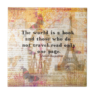 The world is a book and those who do not travel ceramic tiles