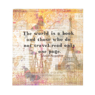 The world is a book and those who do not travel notepad