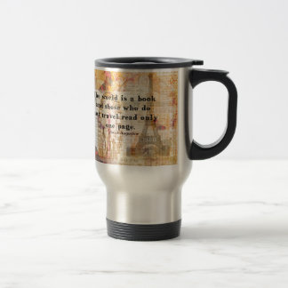 The world is a book and those who do not travel travel mug