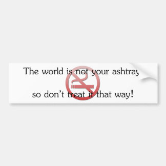 The world is not your ashtray bumper sticker