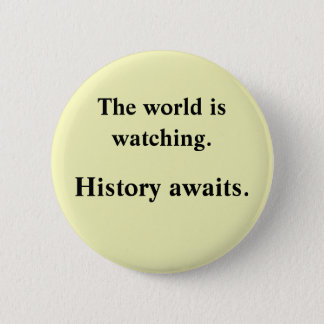 The world is watching 2 inch round button